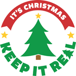 It's Christmas. Keep It Real.